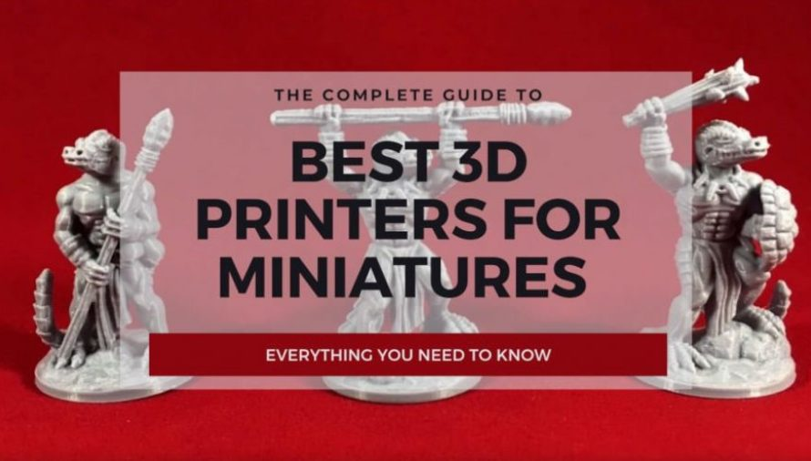 7 of the Best 3D Printers for Miniatures 2020 (All Price Ranges!)