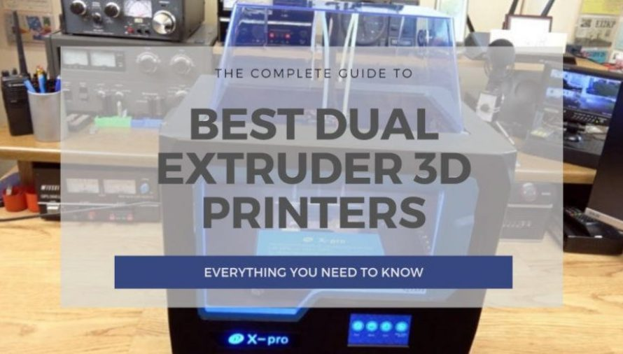 12 Of The Best Dual Extruder 3D Printers in 2020