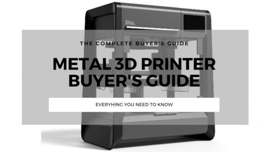 The Best Metal 3D Printers To Buy In 2020 Buyer's Guide