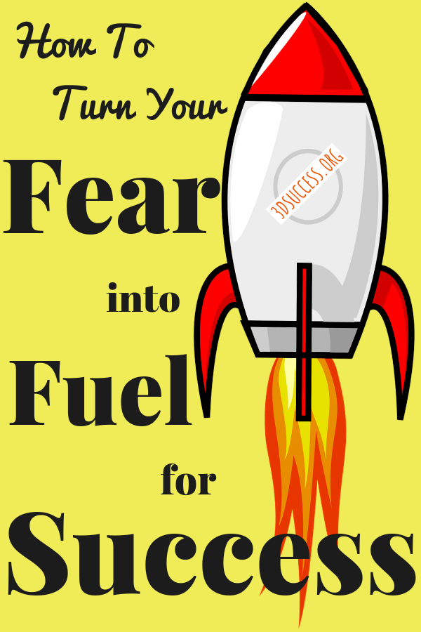 How to Turn Your Fear into Fuel for Success