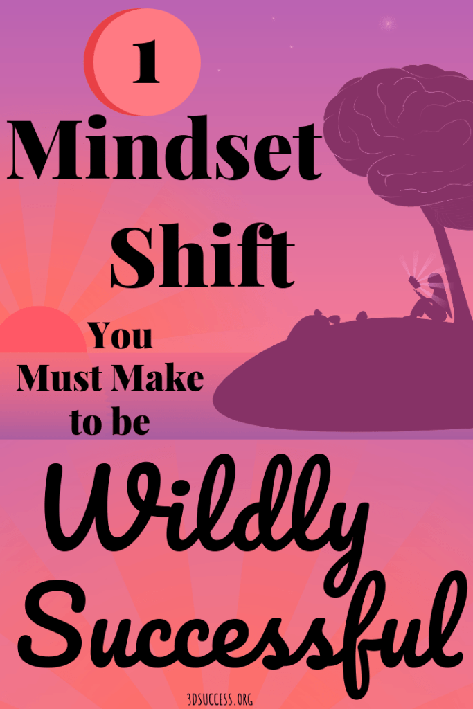 Success Mindset Pin- One Mindset Shift You Must Make to be Wildly Successful