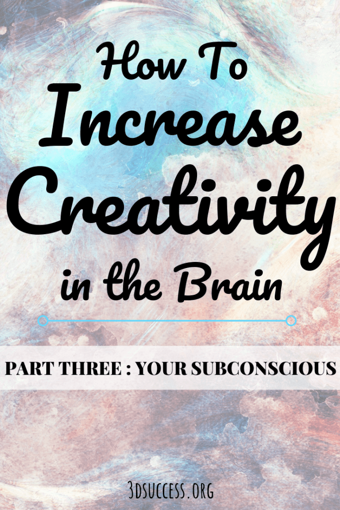 How to Increase Creativity in the Brain- Part 3 Your Subconscious Pin