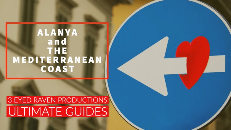 ULTIMATE LOCATION GUIDE TO ALANYA IN SOUTHERN TURKEY from 3 EYED RAVEN PRODUCTIONS