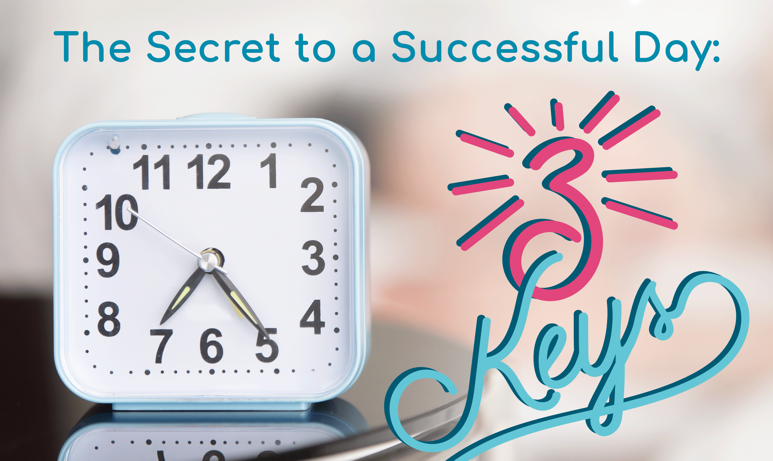 The Secret to a Successful Day: 3 Keys