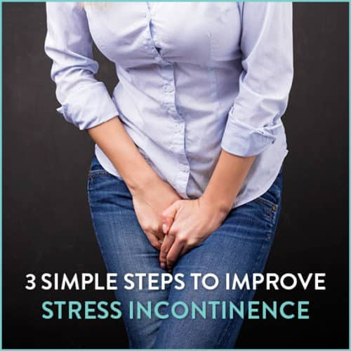 Learn how to improve your stress incontinence in three simple steps.