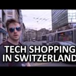 Tech Shopping Around the World – Switzerland