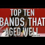 Top 10 Bands that Have Aged Well (Quickie)