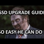 ULTIMATE SSD Upgrade Guide – So Easy a Zombie Can Do It!