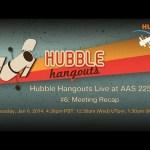 Hubble Hangouts Live @AAS 225 #6: Meeting Recap
