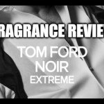 TOMFORD Noir EXtreme Fragrance Review
