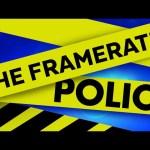 The Framerate Police