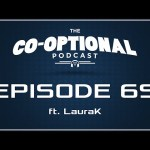 The Co-Optional Podcast Ep. 69 ft. LauraK [strong language] – Feb 26, 2015