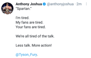 Anthony Joshua says fans are growing tired of Tyson Fury not walking his talk.