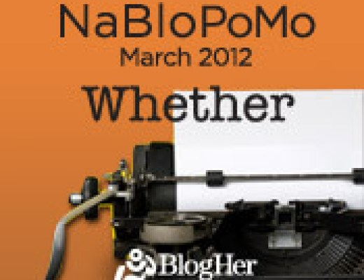 "NaBloPoMo: ""Whether"" or not I have anything to say…"