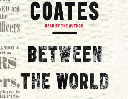 (Audio)Book Thoughts: BETWEEN THE WORLD AND ME by Ta-Nehisi Coates, read by the author
