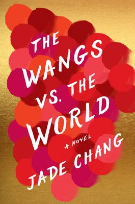 THE WANGS VS. THE WORLD by Jade Chang [Audiobook]