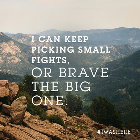 """I can keep picking small fights, or brave the big one.""-Gayle Forman, #IWasHere"