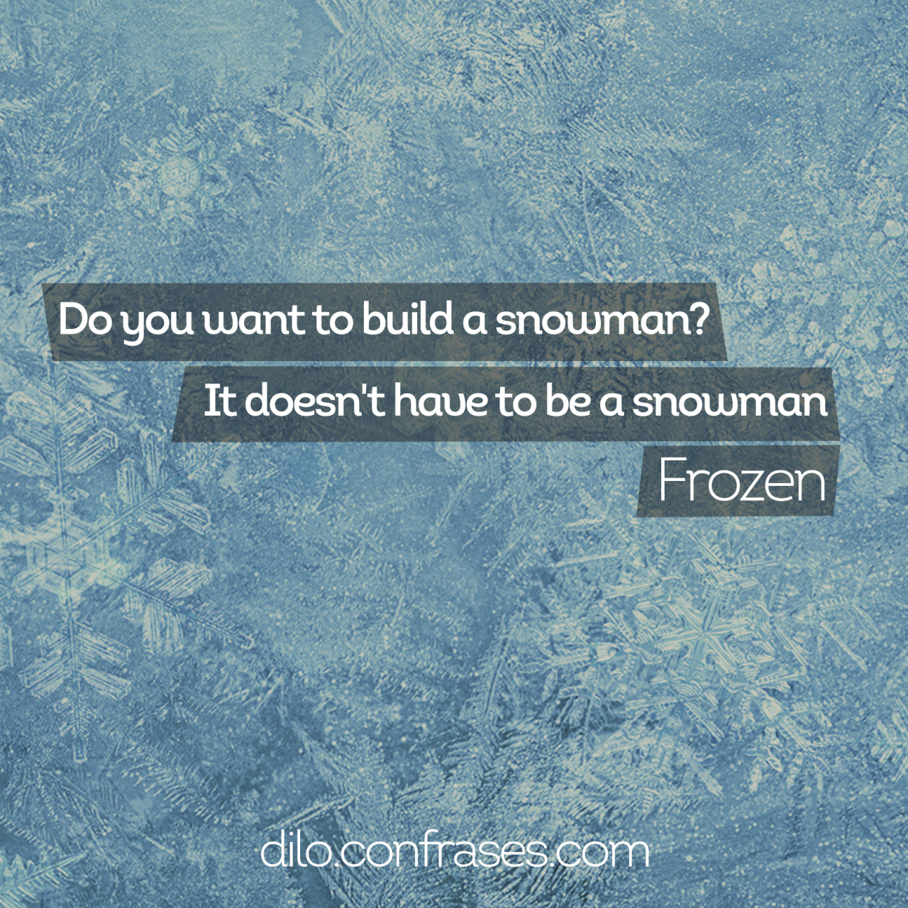 Do You Want To Build A Snowman It Doesn T Have To