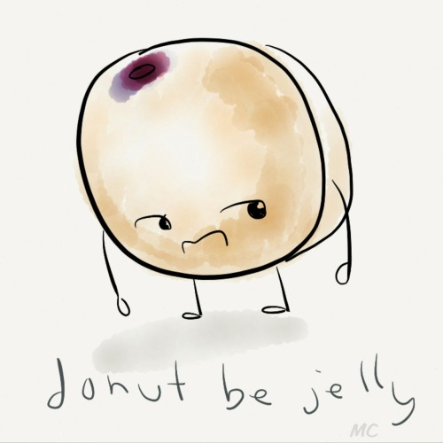 Donut be jelly… because he is a jelly donut.