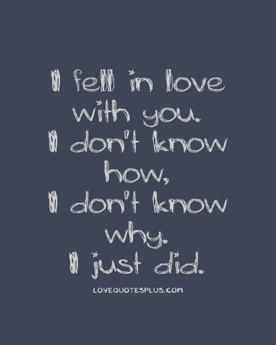 How I Love I Dont Did I Fell Why I Dont Know Just Know You
