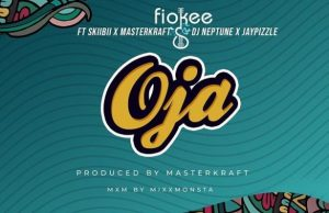 Music Fiokee Oja ft. Skiibii, Masterkraft, DJ Neptune & Jaypizzle Mp3 Download