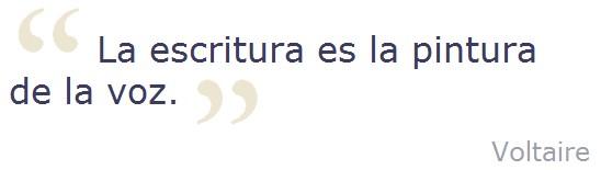 """""""La escritura es la pintura de la voz"""" -Voltaire"""