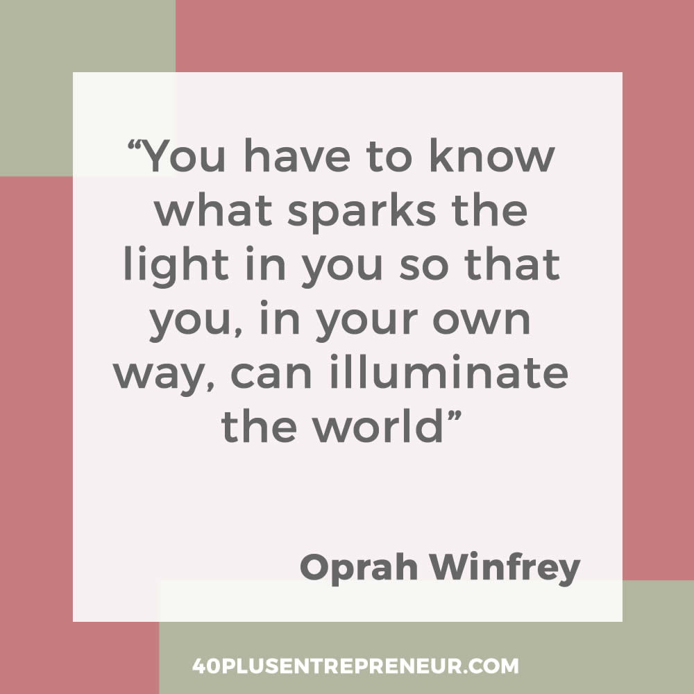 You have to know what sparks the light in you so that you, in your own way, can illuminate the world - Oprah Winfrey