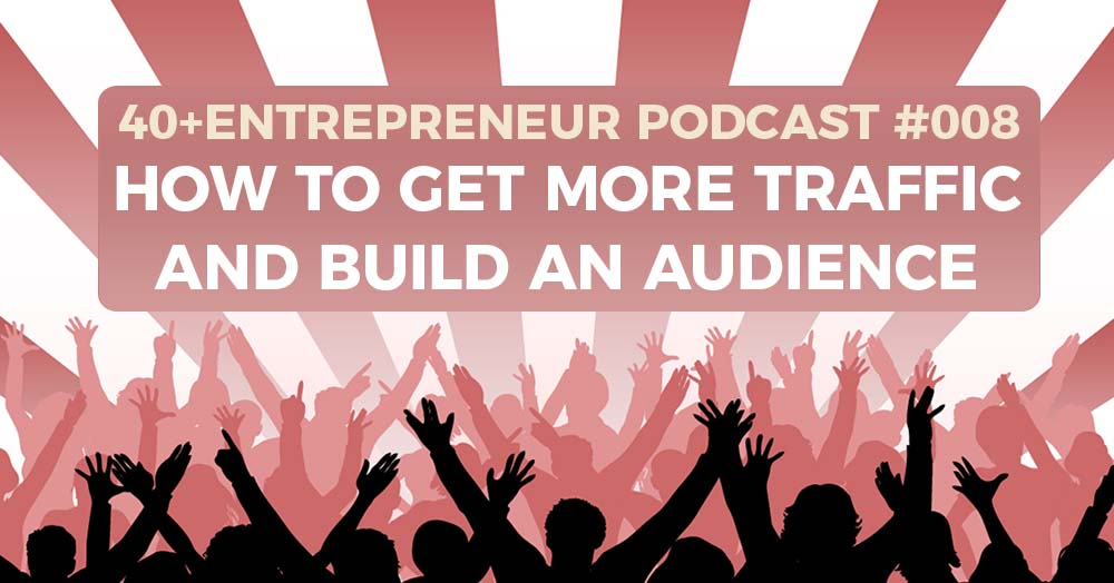 Podcast #8: How to get more traffic to your website and build your audience