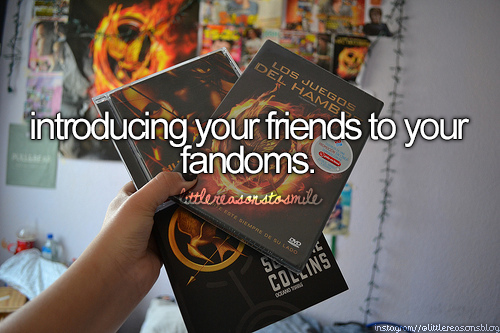 The best part is when you introduce them to one of your fandoms and they become just as obsessed with it as you are!