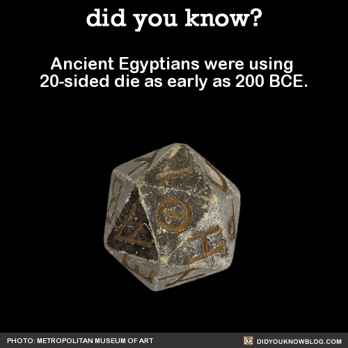 Ancient Egyptians were using  20-sided die as early as 200 BCE.  Source