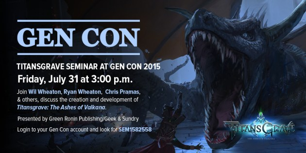 Titansgrave is coming to Gen Con! Make sure to login to your Gen Con account and look for SEM1582558 to reserve your spot! Presented by Green Ronin Publishing and Geek and Sundry