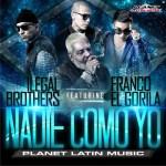 Ilegal Brothers Ft. Franco el Gorila – Nadie Como Yo (Version Reggaeton)