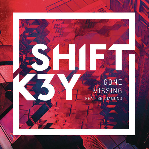 Shift K3Y - Gone Missing ft. BB Diamond