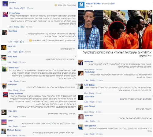 "Racist Israelis on Facebook cheer the death of asylum-seekers who were coerced to leave Israel by threat of prolonged detention. Three asylum-seekers who left Israel to Uganda and Rwanda and then made their way to Libya have been executed by ISIS, according to the refugees' families and friends in Israel.Some Israelis on Facebook rejoiced at the news (these responses were curated by the Israeli Facebook page ""Racists Depress Me"").Read more about Israel's policy of coercing asylum-seekers to leave Israel to unsafe countries: http://hotline.org.il/en/asylum-seekers-coerced-to-leave-israel-endure-persecution-torture/Responses from right-to-left, top-to-bottom, punctuation added for clarity:Etzion Shchori: Good news. Now we understand how to deal with the problem, bring here ISIS and  they will take of the Eritreans and PalestiniansAmit Zohar: I would send all the Sudanese including Eritreans to ISIS now even in some deal with ISISAmit Sabag: I don't understand why all of you are mad ISIS just euthanized them they would have died of AIDS anyway at some pointMoshe Vinokor: The infiltrators are a cancer [echoing the statement made by Israeli member of Knesset, Miri Regev] with a smell of sewage.Aviv Elfassi: LOLLLLL they deserved itEti Salem: let them kill all of them, this is not a problem of IsraelMax Esterkin: Either way most of the Eritreans in this country are rapists or criminals [echoing statements made former Israeli Minister of Interior, Eli Yishai, and several other Israeli politicians] this is not a big loss.Barel Cohen: One less is better [comment received 11 likes]Batel Abarjil - If ISIS wants we can send them a lot more we have so many of these work migrants [echoing lies by the Israeli government, including the Prime Minister, that people escaping genocide, ethnic cleansing and slavery in Sudan and Eritrea are not refugees] except hurting our economy and drinking alcohol and running wild and taking over Neve Shaanan [neighrhood in south Tel Aviv where many asylum-seekers reside] they don't contribute anything. I want to be a migrant in the US too. We just can't [keep them here] we kick them out to their fucked mother [2 likes]Mor Hajaj: Let ISIS come take all the Eritreans left in Israel ..They have nothing to do with Israel ..They should hang them too .We should have a law here that allows to massacre infiltrators :) [2 likes]Avi Swisa: It's good, it's ISISRevital Bar-El: Now there's a real solution to the infiltrators.Naor Elmalich: Disgusting and ugly leftists when the Jewssss are killed and their blood is spilled like water you don't jump and protest like this. You should be returned to Poland and Germany you deserve to be burned and slaughtered just like ISIS slaughters people, This is how you should be deal with enemies of IsraelllShosh Bashiri: Let them all die Amen!!Our pain over our soldiers is great, no forgiveness.Leroy Kaufman: To all the Capo children of Holocaust survivors miserable whores may your names be erased [addresses Leftists] Europe doesn't interest anyone [how asylum-seekers are treated better there] Hitler didn't finish the job you are the cancer of the world anddddd Israel didn't transfer the infiltrators to Libya, they just went to Europe to make the lives of Europeans because in Israel they are border criminals, another lie of the Capo [that they're refugees].Micha Avitan: Let us hope for more [death], may their names and memory be erasedRachel Levi: You can mark a thousand more with a circle they all look the same.Michael Goman: It's a shame [ISIS] doesn't catch them before they reach Israel"