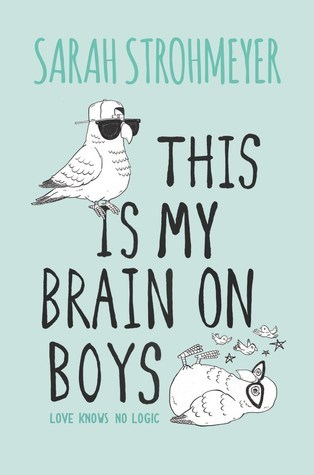 This Is My Brain On Boys by Sarah Strohmeyer