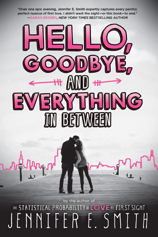 Hello, Goodbye, & Everything In Between by Jennifer E Smith