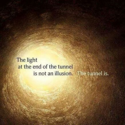 The light at the end of the tunnel is not an illusion. The tunnel is.
