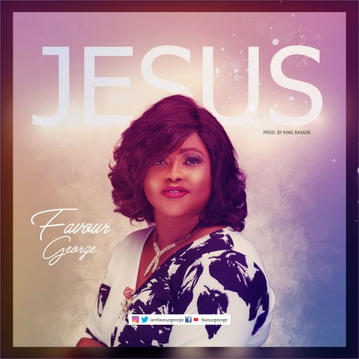 GOSPEL MUSIC FAVOUR GEORGE - JESUS