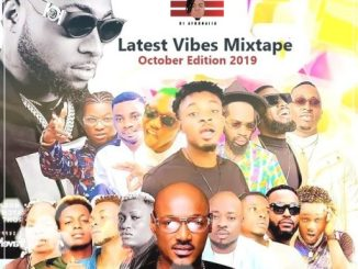 Dj AfroNaija – Latest Vibes ( October 2019 Edition )