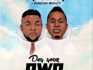 Oritse Femi ft. Duncan Mighty – Dey Your Own