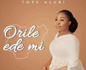 Tope Alabi – Orile Ede Mi (My Country)