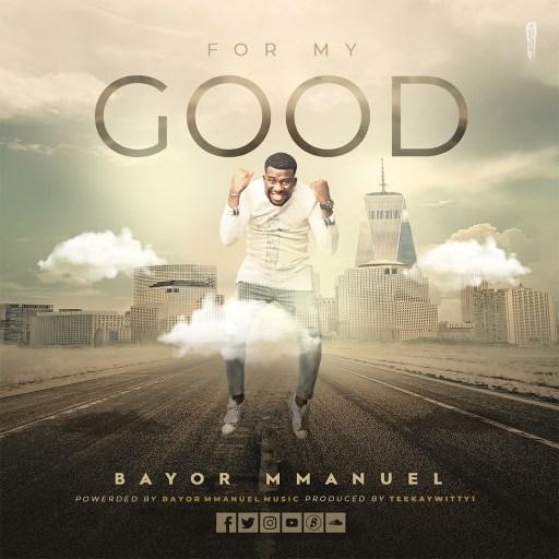 Bayor Mmanuel - For My Good