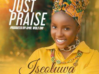 Gospel Video: Iseoluwa - Just Praise