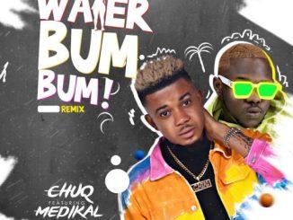Music: Chuq ft. Medikal - Water Bum Bum (Remix)