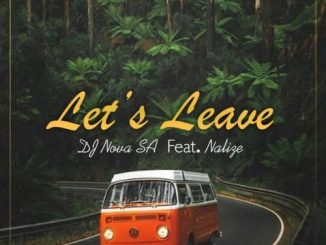 Music: DJ Nova SA Ft. Nalize – Let's Leave