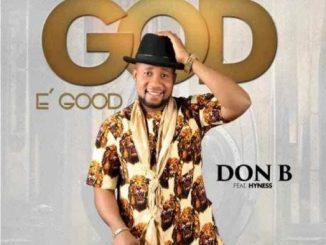 Gospel Music: Don B ft Hyness - God E Good