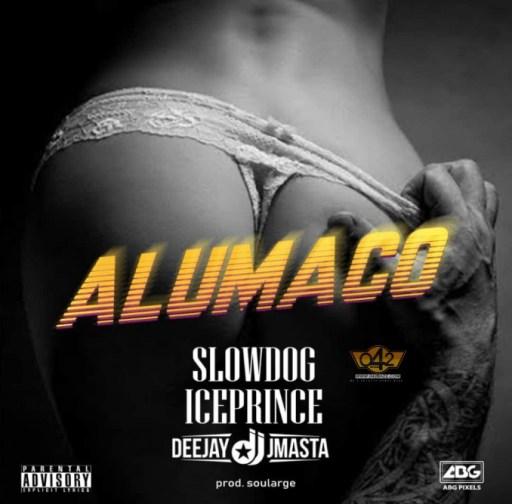 MUSIC: Slowdog Ft. Ice Prince & DJ JMasta – Alumaco