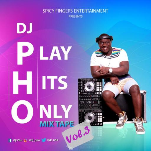 DJ MIX: Play Hits Only Mixtape Vol 3 (Hosted By DJ PHO)