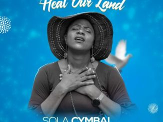 Gospel Music: Sola Cymbal - Heal Our Land