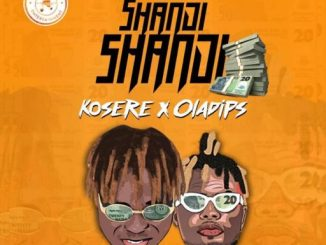 Kosere ft Oladips - Shandi Shandi